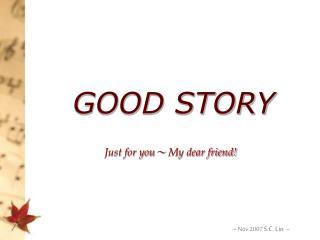 GOOD STORY