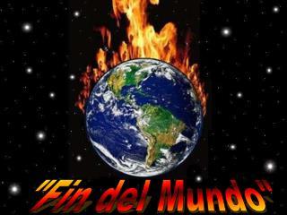 """""""Fin del Mundo"""""""