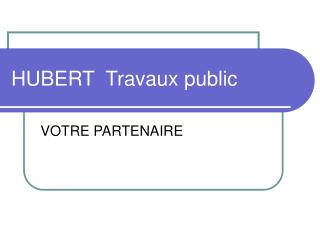 HUBERT  Travaux public