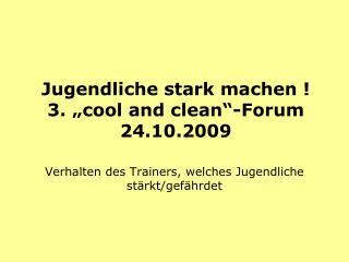 """Jugendliche stark machen ! 3. """"cool and clean""""-Forum 24.10.2009"""
