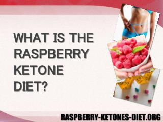 WHAT IS THE RASPBERRY KETONE DIET?