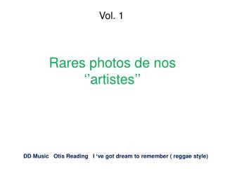 Rares photos de nos ''artistes''