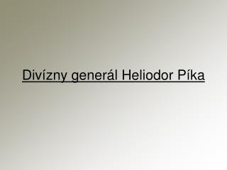 Divízny generál Heliodor Píka