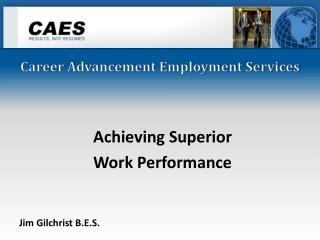 Achieving Superior  Work Performance Jim Gilchrist B.E.S.