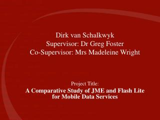 Dirk van Schalkwyk Supervisor: Dr Greg Foster Co-Supervisor: Mrs Madeleine Wright