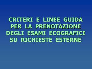 CRITERI  E  LINEE  GUIDA PER  LA  PRENOTAZIONE  DEGLI  ESAMI  ECOGRAFICI  SU  RICHIESTE  ESTERNE