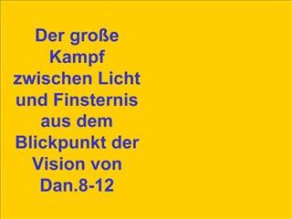 Der gro e Kampf zwischen Licht und Finsternis aus dem Blickpunkt der Vision von Dan.8-12