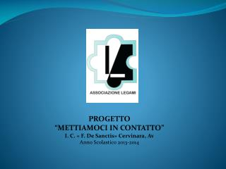"""PROGETTO   """"METTIAMOCI IN CONTATTO"""" I. C. « F. De Sanctis» Cervinara,  Av"""