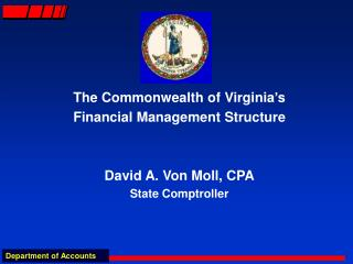 The Commonwealth of Virginia's  Financial Management Structure David A. Von Moll, CPA