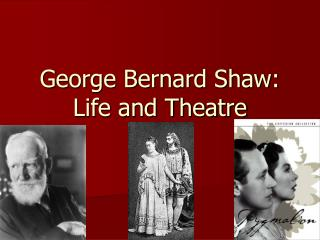 George Bernard Shaw: Life and Theatre