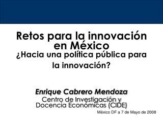 Retos para la innovación en México ¿Hacia una política pública para la innovación?
