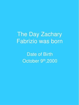 The Day Zachary Fabrizio was born