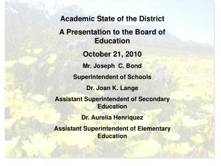 Academic State of the District A Presentation to the Board of Education October 21, 2010