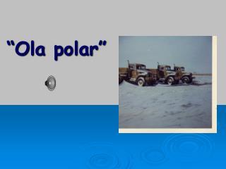 """""""Ola polar"""""""