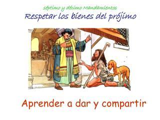 séptimo y décimo Mandamientos Respetar los bienes del prójimo