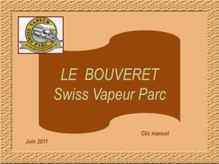 LE  BOUVERET Swiss  Vapeur Parc