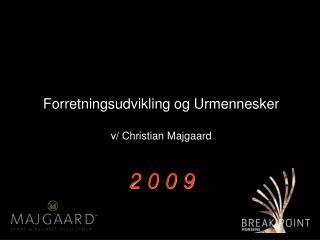 Forretningsudvikling og Urmennesker v/ Christian Majgaard 2 0 0 9