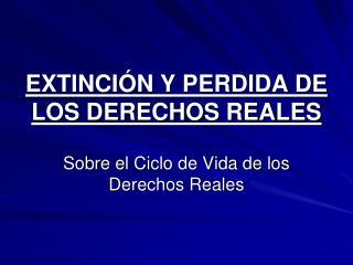 EXTINCI N Y PERDIDA DE LOS DERECHOS REALES