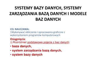 SYSTEMY BAZY DANYCH, SYSTEMY ZARZĄDZANIA BAZĄ DANYCH I MODELE BAZ DANYCH