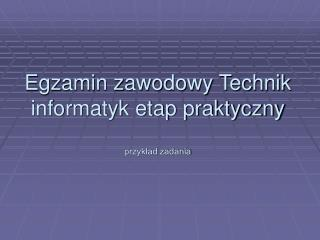 Egzamin zawodowy Technik informatyk etap praktyczny przykład zadania
