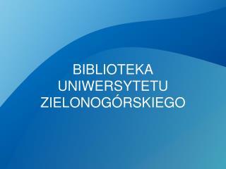 BIBLIOTEKA UNIWERSYTETU ZIELONOGÓRSKIEGO