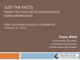Casey White Communications Coordinator InterMountain Communications Umatilla-Morrow ESD, Pendleton