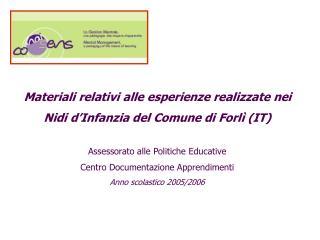 Materiali relativi alle esperienze realizzate nei  Nidi d'Infanzia del Comune di Forlì (IT)