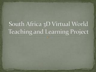 South Africa 3D Virtual World Teaching and Learning Project