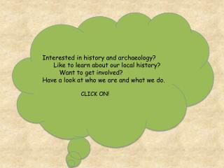 Interested in history and archaeology?         Like to learn about our local history?