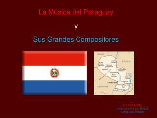 La Música del Paraguay y  Sus Grandes Compositores