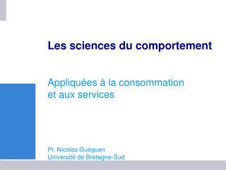 Les sciences du comportement  Appliqu�es � la consommation  et aux services Pr. Nicolas Gu�guen
