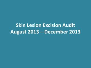 Skin Lesion Excision Audit August 2013 – December 2013