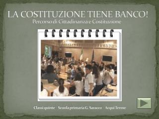 LA COSTITUZIONE TIENE BANCO!