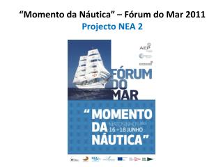 """Momento da Náutica"" – Fórum do Mar 2011 Projecto NEA 2"
