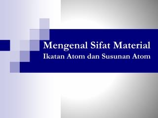 Mengenal Sifat Material Ikatan Atom dan Susunan Atom