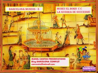 MUSEU EL BORN  C C LA GUERRA DE SUCCESSIÒ