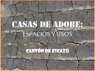CASAS DE ADOBE: ESPACIOS Y USOS