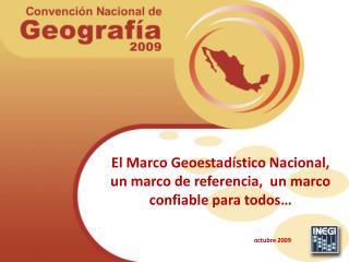 El Marco Geoestadístico Nacional, un marco de referencia,  un marco confiable para todos…