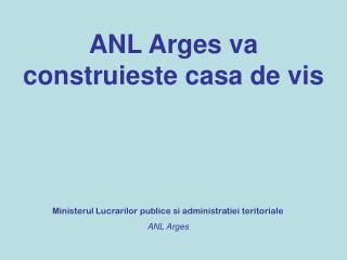 ANL Arges va construieste casa de vis
