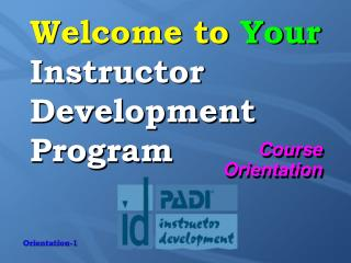 Welcome to  Your  Instructor Development  Program