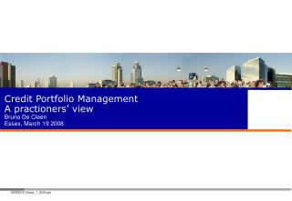 Credit Portfolio Management A practioners  view Bruno De Cleen  Essex, March 19 2008