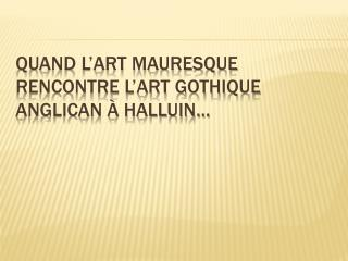 Quand l�art mauresque rencontre l�art gothique anglican � Halluin�