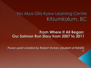 'Na Aksa  Gila  Kyew Learning Centre  Kitsumkalum, BC