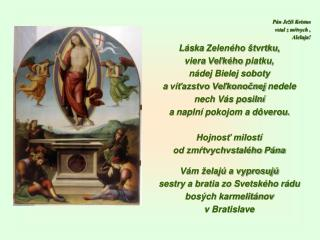 Pán Ježiš Kristus  vstal z mŕtvych ,  Aleluja! Láska  Zeleného štvrtku,  viera  Veľkého  piatku,