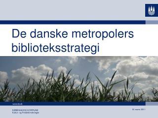 De danske metropolers biblioteksstrategi