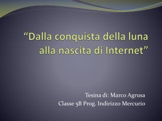 """""""Dalla conquista della luna alla nascita di Internet"""""""