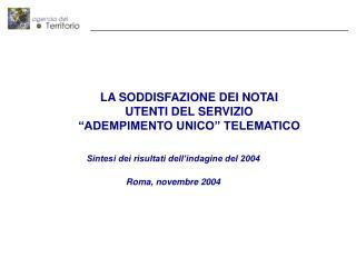 """LA SODDISFAZIONE DEI NOTAI  UTENTI DEL SERVIZIO  """"ADEMPIMENTO UNICO"""" TELEMATICO"""