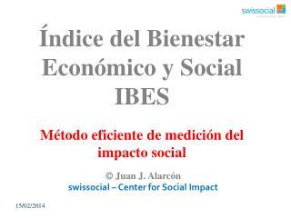Índice del Bienestar Económico y Social IBES Método eficiente de medición del impacto social