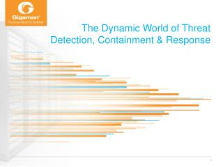 The Dynamic World of Threat Detection ,  Containment  &  Response