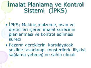 İmalat Planlama ve Kontrol Sistemi  (İPKS)